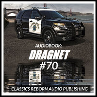 Audio Book: Dragnet #70 - Classic Reborn Audio Publishing
