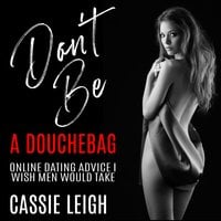 Don't Be a Douchebag: Online Dating Advice I Wish Men Would Take - Cassie Leigh