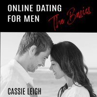 Online Dating for Men: The Basics - Cassie Leigh