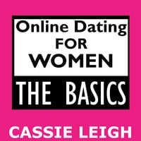 Online Dating for Women: The Basics - Cassie Leigh