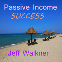 Passive Income Success - Jeff Walkner