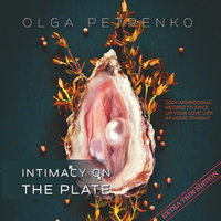 Intimacy On The Plate (Extra Trim Edition): 200+ Aphrodisiac Recipes to Spice Up Your Love Life at Home Tonight - Olga Petrenko