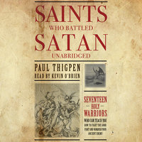 Saints Who Battled Satan: Seventeen Holy Warriors Who Can Teach You How to Fight the Good Fight and Vanquish Your Ancient Enemy - Paul Thigpen