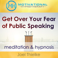 Get Over Your Fear of Public Speaking - Meditation & Hypnosis - Joel Thielke