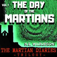 The Day Of The Martians: The Martian Diaries, Volume 1 - H.E. Wilburson