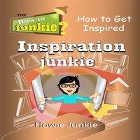 Inspiration Junkie - Howie Junkie
