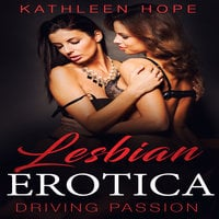 Lesbian Erotica: Driving Passion - Kathleen Hope