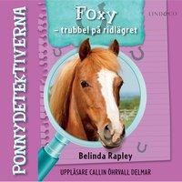 Foxy - Trubbel på ridlägret - Belinda Rapley
