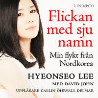 Flickan med sju namn: Min flykt från Nordkorea - Del 1 - David John,Hyeonseo Lee