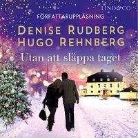 Utan att släppa taget - Denise Rudberg, Hugo Rehnberg