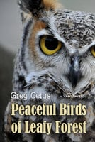 Peaceful Birds of Leafy Forest: Ambient Sounds for Relaxation and Focus - Greg Cetus