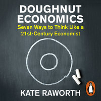 Doughnut Economics: Seven Ways to Think Like a 21st-Century Economist - Kate Raworth
