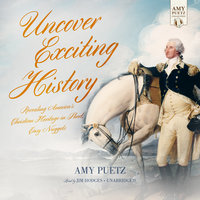 Uncover Exciting History - Amy Puetz