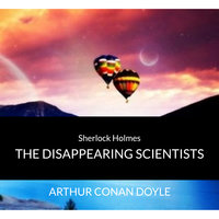 Sir Arthur Conan Doyle - Sherlock Holmes - The Disappearing Scientists - Arthur Conan Doyle