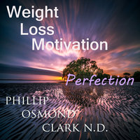 Weight Loss Motivation Perfection - Phillip Osmond Clark