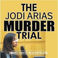 The Jodi Arias Murder Trial - J.D. Rockefeller