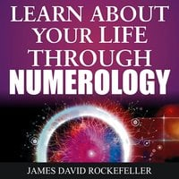 Learn About Your Life Through Numerology - James David Rockefeller