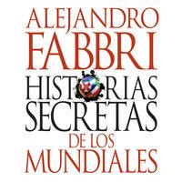 Historias secretas de los mundiales - Alejandro Fabbri