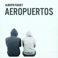 Aeropuertos - Alberto Fuguet