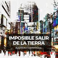 Imposible salir de la tierra - Alejandra Costamagna