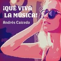 ¡Qué viva la música! - Andrés Caicedo