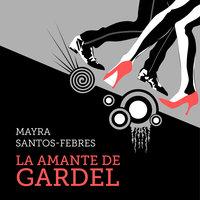 La amante de Gardel - Mayra Santos Febres