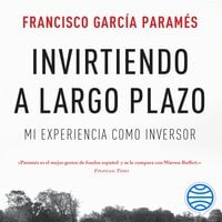 Invirtiendo a largo plazo - Francisco García Paramés