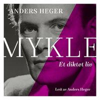 Mykle - et diktet liv - Anders Heger