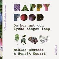 Happy Food - Om hur mat och lycka hänger ihop - Henrik Ennart,Niklas Ekstedt