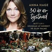 30 år av tystnad : Mitt liv i skuggan av mordet på Olof Palme - Anna Hage,Ana Udovic