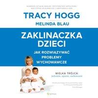Zaklinaczka dzieci. Jak rozwiązywać problemy wychowawcze - Tracy Hogg,Melinda Blau