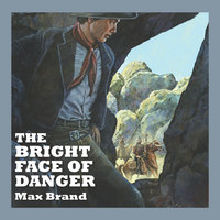 The Bright Face of Danger - Max Brand