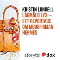 Lågmäld lyx - Ett reportage om modefirman Hermès - Kristin Lundell