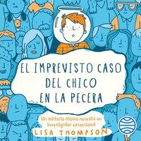 El imprevisto caso del chico en la pecera - Lisa Thompson