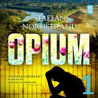 Opium - Del 1 - Staffan Nordstrand