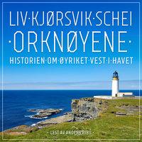 Orknøyene - Historien om øyriket vest i havet - Liv Kjørsvik Schei