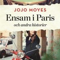 Ensam i Paris (och andra historier) - Jojo Moyes