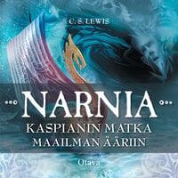 Kaspianin matka maailman ääriin - Narnian tarinat - C.S. Lewis