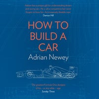 How to Build a Car: The Autobiography of the World's Greatest Formula 1 Designer - Adrian Newey