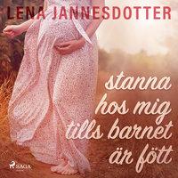 stanna hos mig tills barnet är fött - Lena Jannesdotter