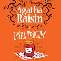Agatha Raisin i łyżka trucizny - M.C. Beaton