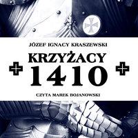 Krzyżacy 1410 - Józef Ignacy Kraszewski