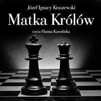 Matka królów - Józef Ignacy Kraszewski