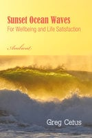 Sunset Ocean Waves: For Wellbeing and Life Satisfaction - Greg Cetus