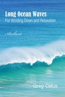 Long Ocean Waves: For Winding Down and Relaxation - Greg Cetus