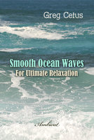 Smooth Ocean Waves: For Ultimate Relaxation - Greg Cetus