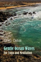 Gentle Ocean Waves: For Yoga and Meditation - Greg Cetus