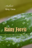 Rainy Forest: Ambient Nature Sounds - Greg Cetus