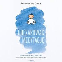 Odczarować medytację - Dorota Mrówka