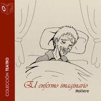 El enfermo imaginario - Dramatizado - Moliére